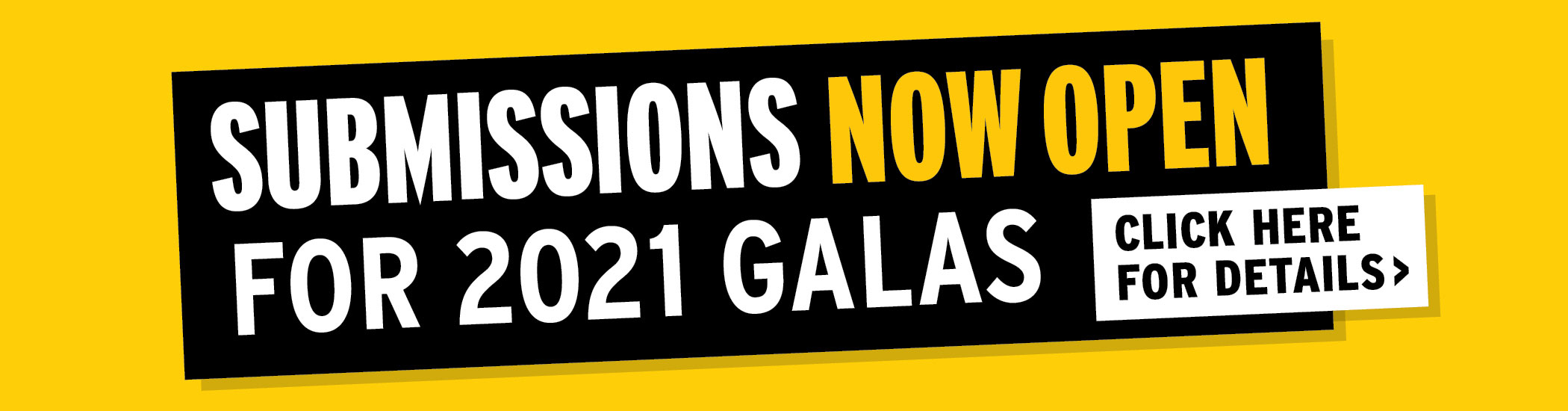 Submissions Open - 2021 Galas